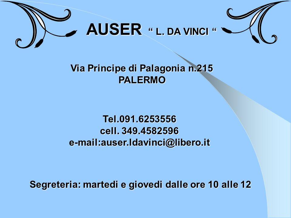 AUSER L. DA VINCI AUSER L. DA VINCI Tel.091.6253556 cell. 349.4582596 e-mail:auser.ldavinci@libero.it Via Principe di Palagonia n.215 PALERMO Segreter