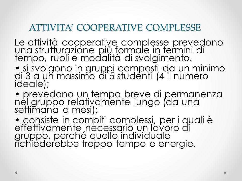 ATTIVITA COOPERATIVE COMPLESSE Le attività cooperative complesse prevedono una strutturazione più formale in termini di tempo, ruoli e modalità di svo