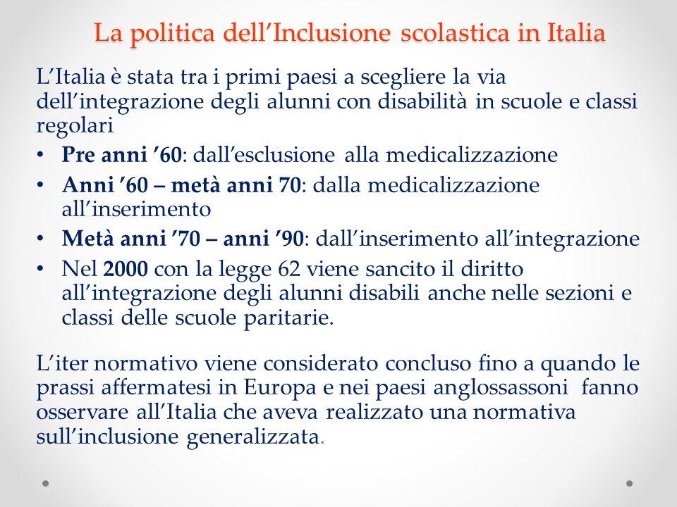La politica dellInclusione scolastica in Italia LItalia è stata tra i primi paesi a scegliere la via dellintegrazione degli alunni con disabilità in s