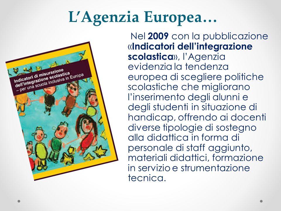 Nel 2009 con la pubblicazione « Indicatori dellintegrazione scolastica », lAgenzia evidenzia la tendenza europea di scegliere politiche scolastiche ch