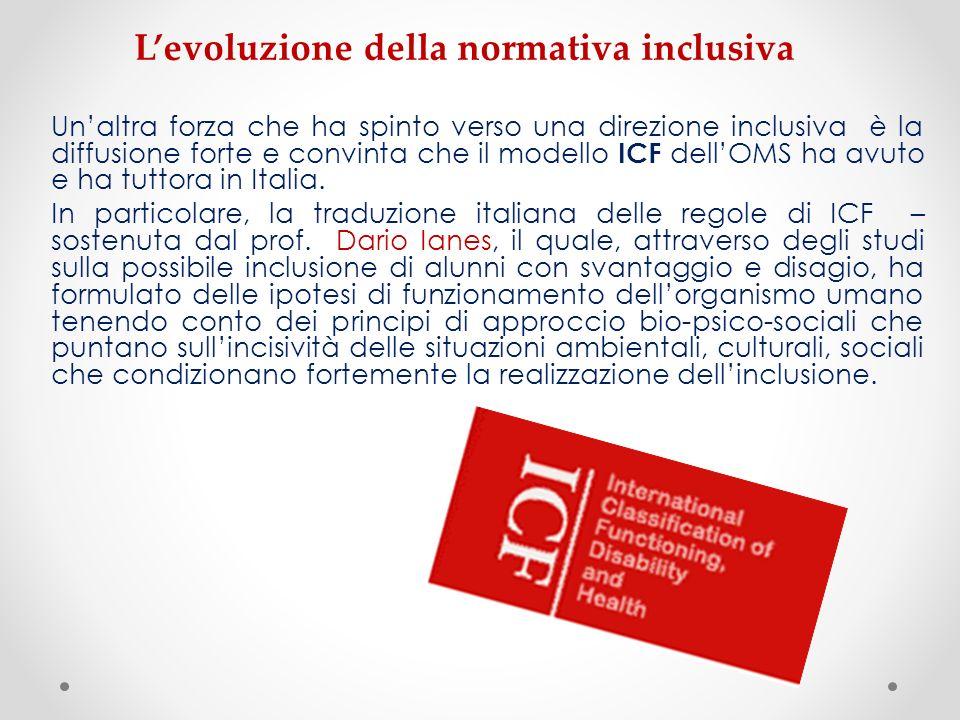 Unaltra forza che ha spinto verso una direzione inclusiva è la diffusione forte e convinta che il modello ICF dellOMS ha avuto e ha tuttora in Italia.