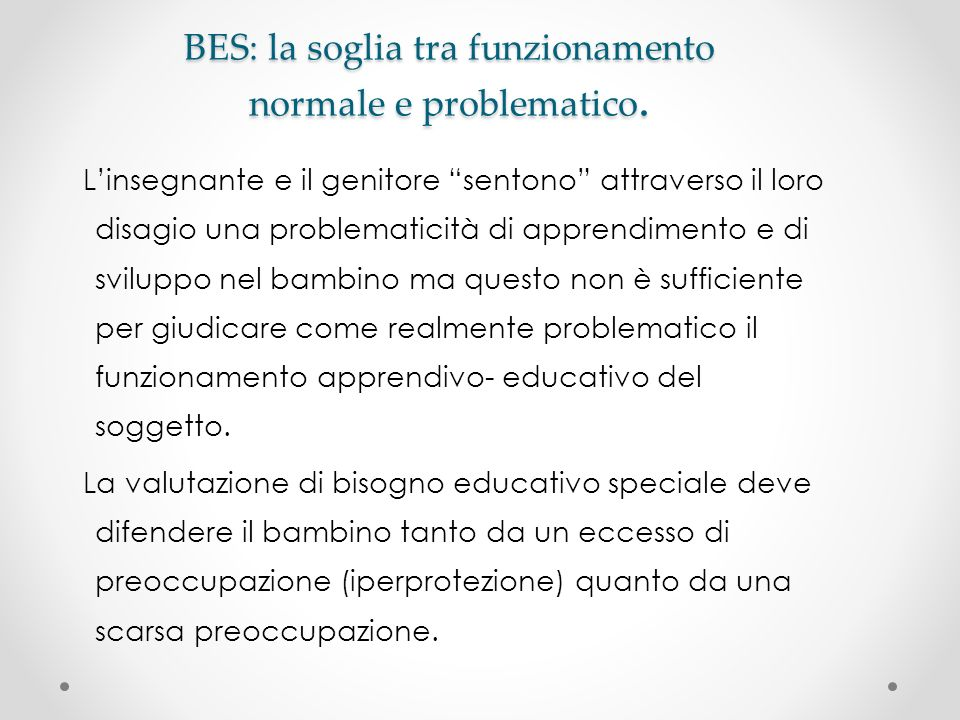 BES: la soglia tra funzionamento normale e problematico. Linsegnante e il genitore sentono attraverso il loro disagio una problematicità di apprendime