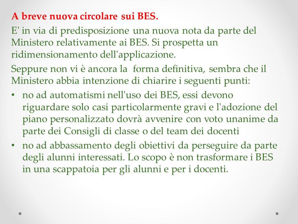 A breve nuova circolare sui BES. E' in via di predisposizione una nuova nota da parte del Ministero relativamente ai BES. Si prospetta un ridimensiona