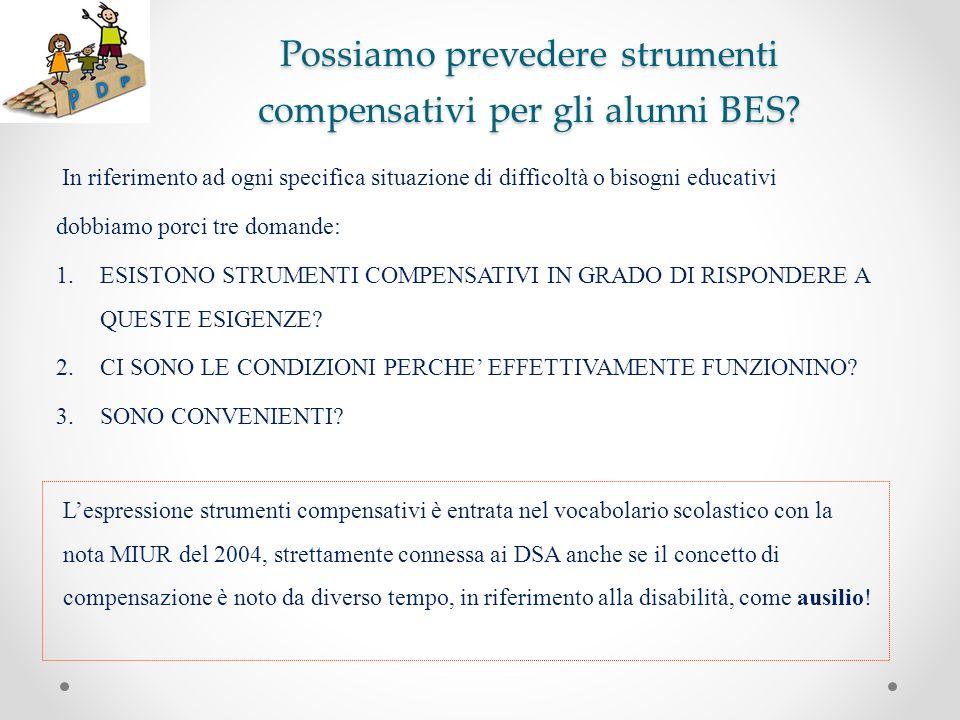 Possiamo prevedere strumenti compensativi per gli alunni BES? In riferimento ad ogni specifica situazione di difficoltà o bisogni educativi dobbiamo p