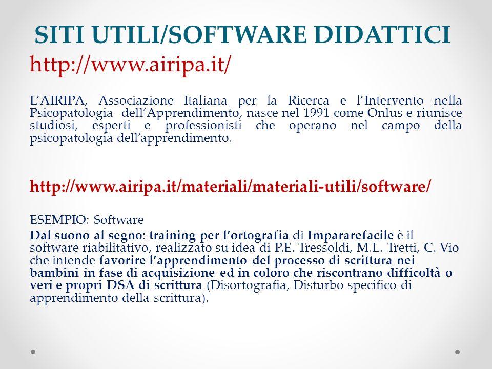 SITI UTILI/SOFTWARE DIDATTICI http://www.airipa.it/ LAIRIPA, Associazione Italiana per la Ricerca e lIntervento nella Psicopatologia dellApprendimento