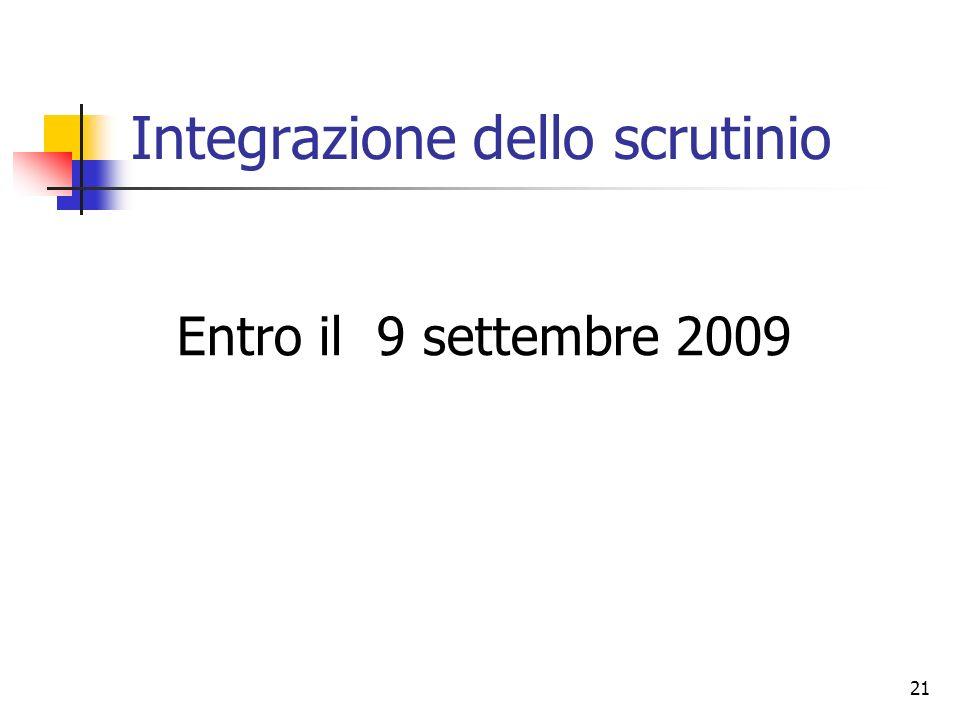21 Integrazione dello scrutinio Entro il 9 settembre 2009