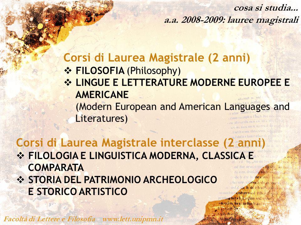 Facoltà di Lettere e Filosofia www.lett.unipmn.it Corsi di Laurea Magistrale (2 anni) FILOSOFIA (Philosophy) LINGUE E LETTERATURE MODERNE EUROPEE E AM