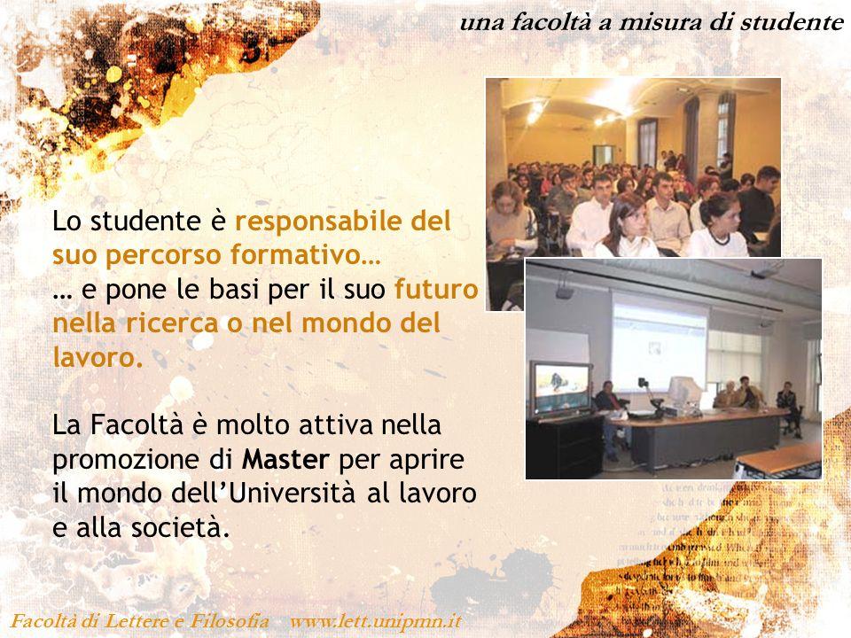 una facoltà a misura di studente Facoltà di Lettere e Filosofia www.lett.unipmn.it Lo studente è responsabile del suo percorso formativo… … e pone le