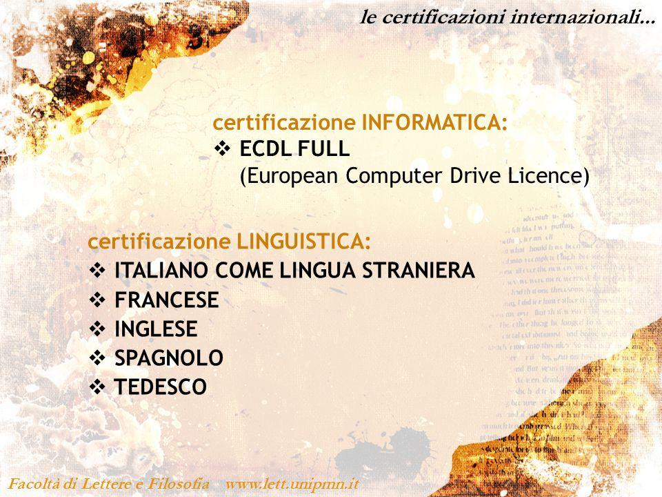 le certificazioni internazionali... Facoltà di Lettere e Filosofia www.lett.unipmn.it certificazione INFORMATICA: ECDL FULL (European Computer Drive L