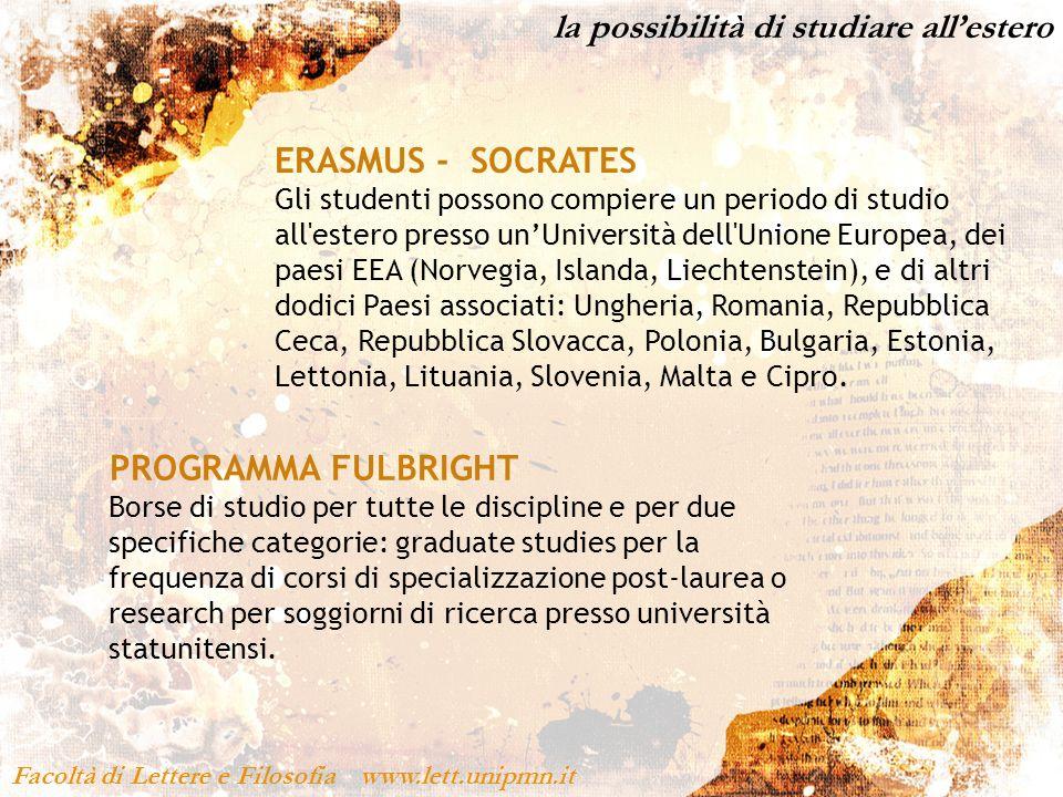 la possibilità di studiare allestero Facoltà di Lettere e Filosofia www.lett.unipmn.it ERASMUS - SOCRATES Gli studenti possono compiere un periodo di