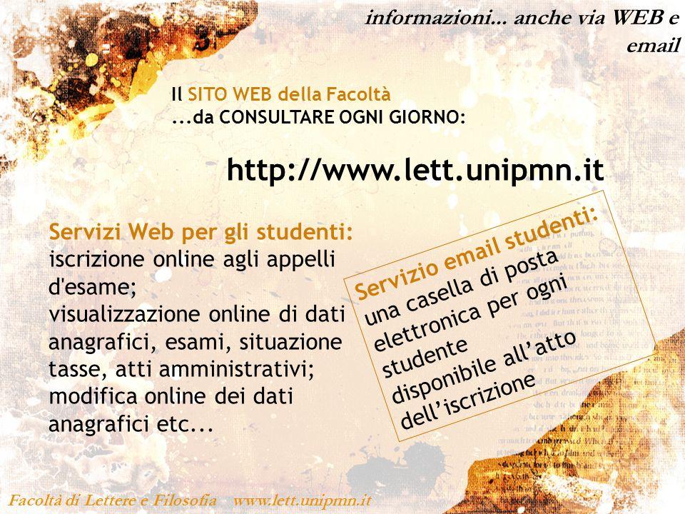 informazioni... anche via WEB e email Facoltà di Lettere e Filosofia www.lett.unipmn.it Il SITO WEB della Facoltà...da CONSULTARE OGNI GIORNO: http://