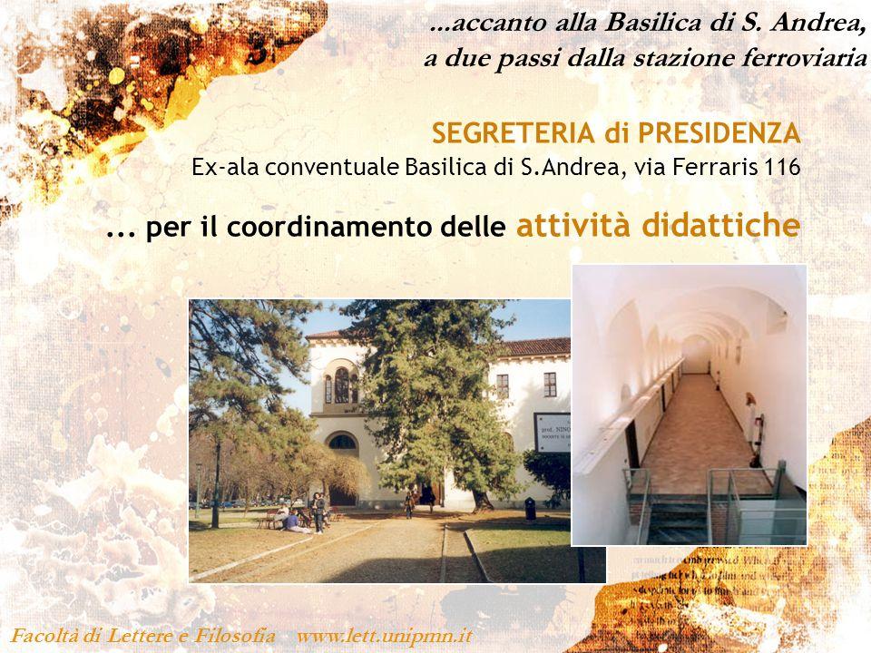 ...accanto alla Basilica di S. Andrea, a due passi dalla stazione ferroviaria Facoltà di Lettere e Filosofia www.lett.unipmn.it SEGRETERIA di PRESIDEN