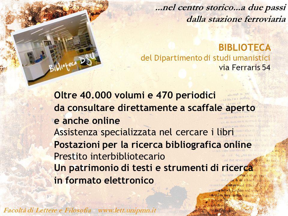 Facoltà di Lettere e Filosofia www.lett.unipmn.it BIBLIOTECA del Dipartimento di studi umanistici via Ferraris 54 Oltre 40.000 volumi e 470 periodici
