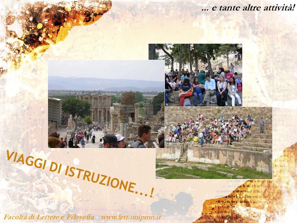 Facoltà di Lettere e Filosofia www.lett.unipmn.it... e tante altre attività! VIAGGI DI ISTRUZIONE...!