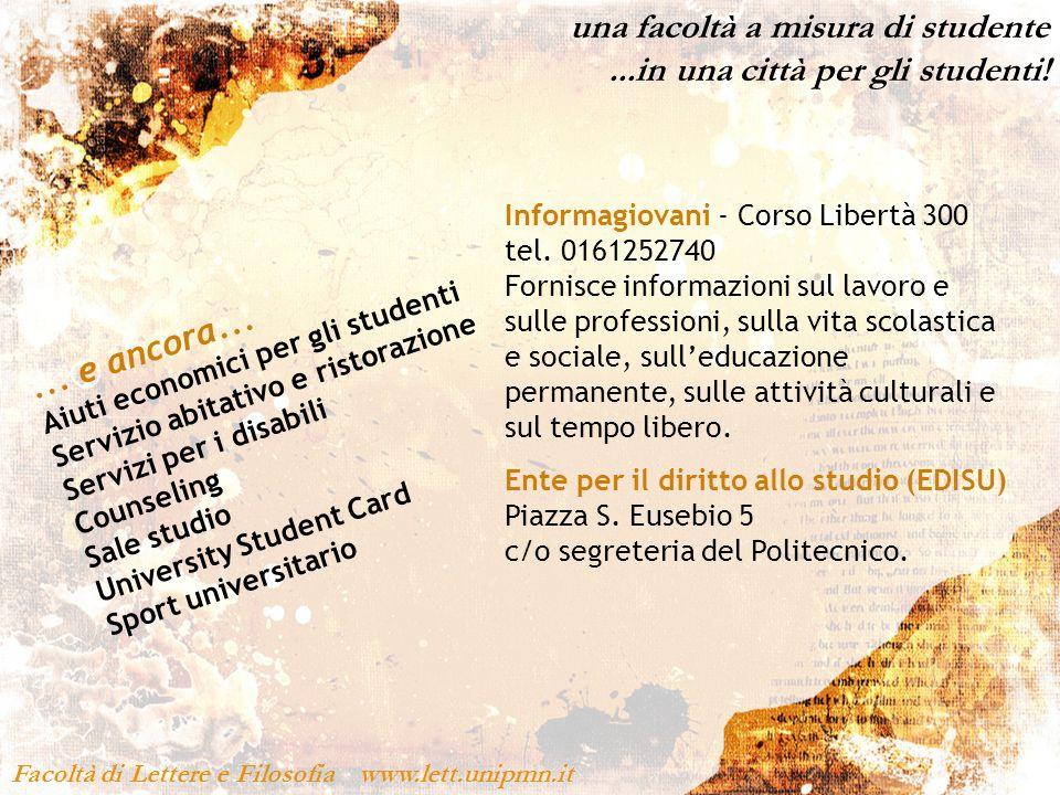 Facoltà di Lettere e Filosofia www.lett.unipmn.it una facoltà a misura di studente...in una città per gli studenti!... e ancora... Aiuti economici per