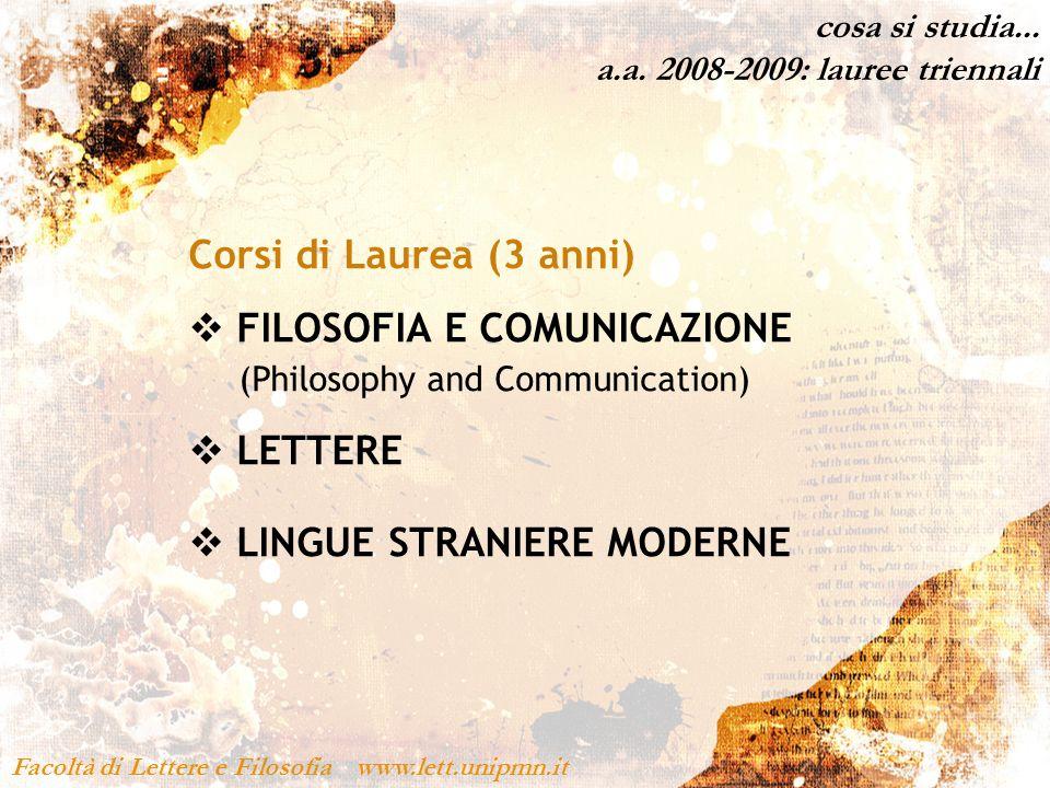 cosa si studia... a.a. 2008-2009: lauree triennali Facoltà di Lettere e Filosofia www.lett.unipmn.it Corsi di Laurea (3 anni) FILOSOFIA E COMUNICAZION