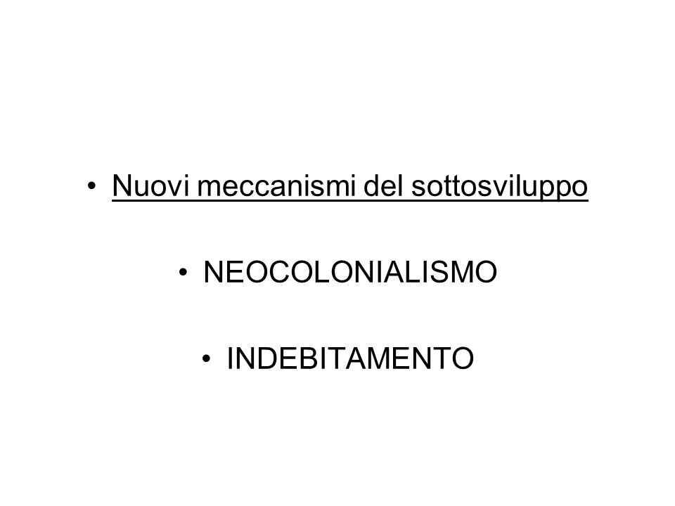 Nuovi meccanismi del sottosviluppo NEOCOLONIALISMO INDEBITAMENTO