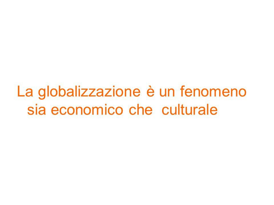 La globalizzazione è un fenomeno sia economico che culturale