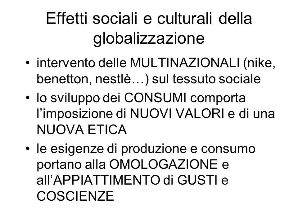Effetti sociali e culturali della globalizzazione intervento delle MULTINAZIONALI (nike, benetton, nestlè…) sul tessuto sociale lo sviluppo dei CONSUM