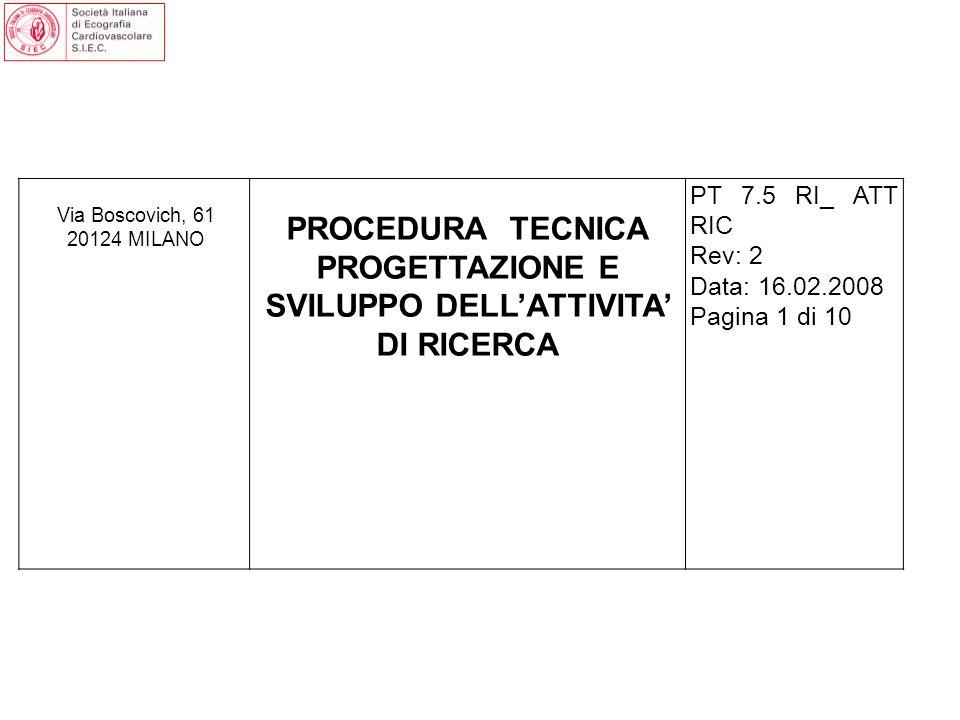 Via Boscovich, 61 20124 MILANO PROCEDURA TECNICA PROGETTAZIONE E SVILUPPO DELLATTIVITA DI RICERCA PT 7.5 RI_ ATT RIC Rev: 2 Data: 16.02.2008 Pagina 1