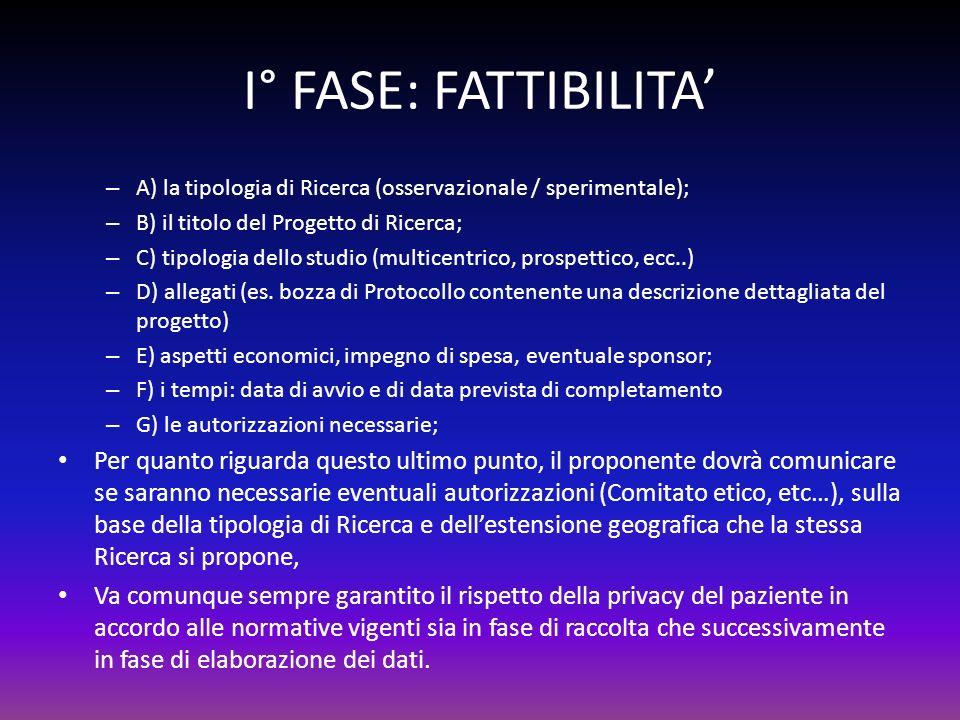 I° FASE: FATTIBILITA – A) la tipologia di Ricerca (osservazionale / sperimentale); – B) il titolo del Progetto di Ricerca; – C) tipologia dello studio