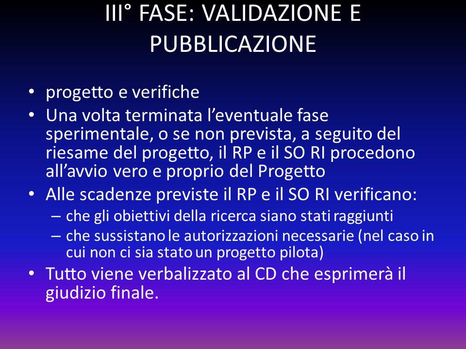 III° FASE: VALIDAZIONE E PUBBLICAZIONE progetto e verifiche Una volta terminata leventuale fase sperimentale, o se non prevista, a seguito del riesame