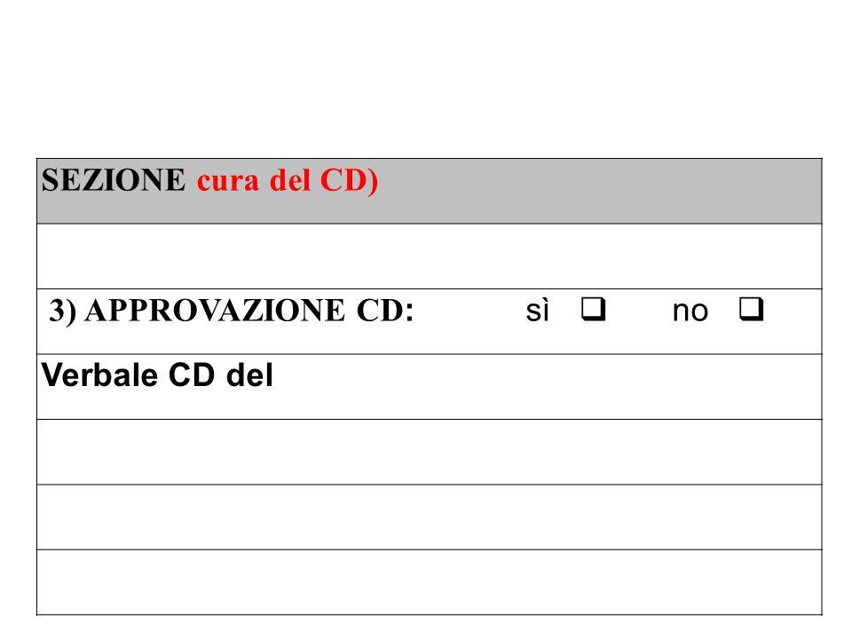 SEZIONE cura del CD) 3) APPROVAZIONE CD : sì no Verbale CD del