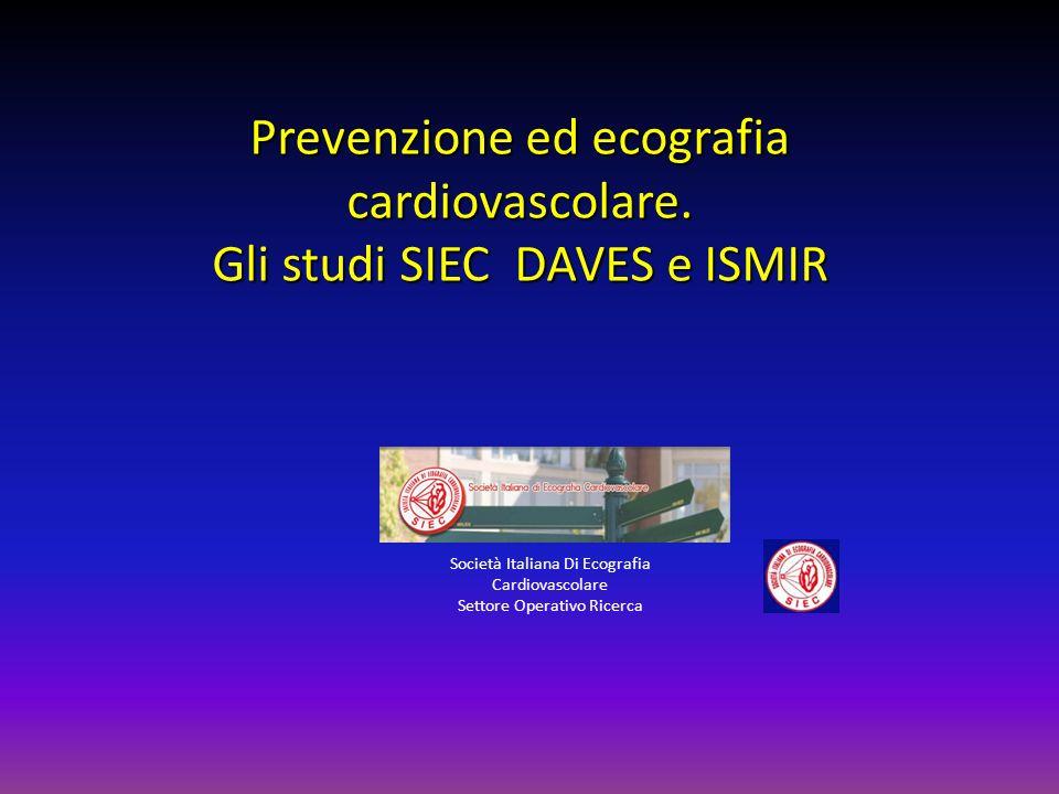 Prevenzione ed ecografia cardiovascolare. Gli studi SIEC DAVES e ISMIR Società Italiana Di Ecografia Cardiovascolare Settore Operativo Ricerca