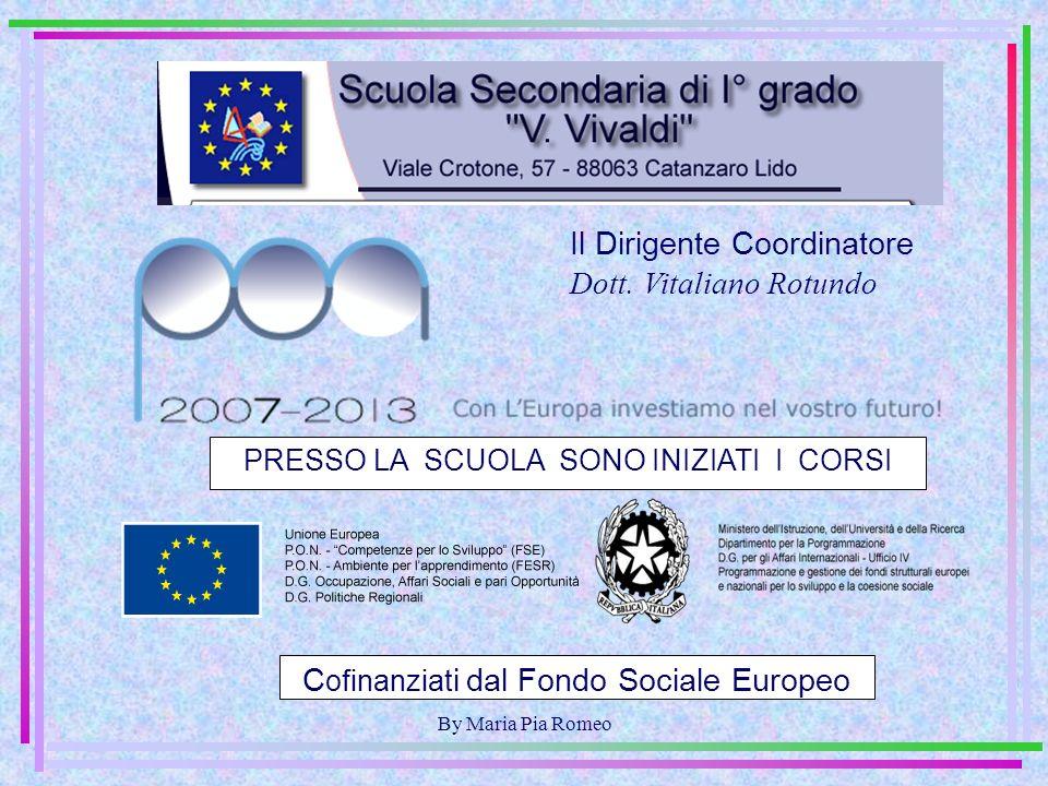By Maria Pia Romeo PRESSO LA SCUOLA SONO INIZIATI I CORSI C ofinanziat i dal Fondo Sociale Europeo Il Dirigente Coordinatore Dott.