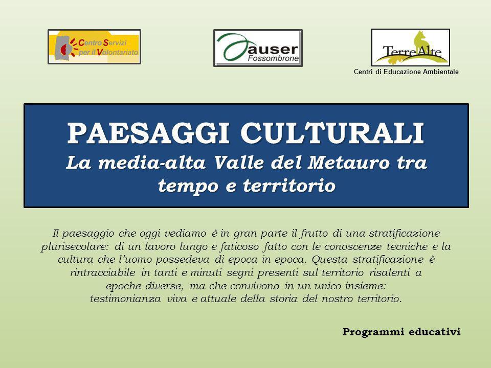 PAESAGGI CULTURALI La media-alta Valle del Metauro tra tempo e territorio Programmi educativi Il paesaggio che oggi vediamo è in gran parte il frutto