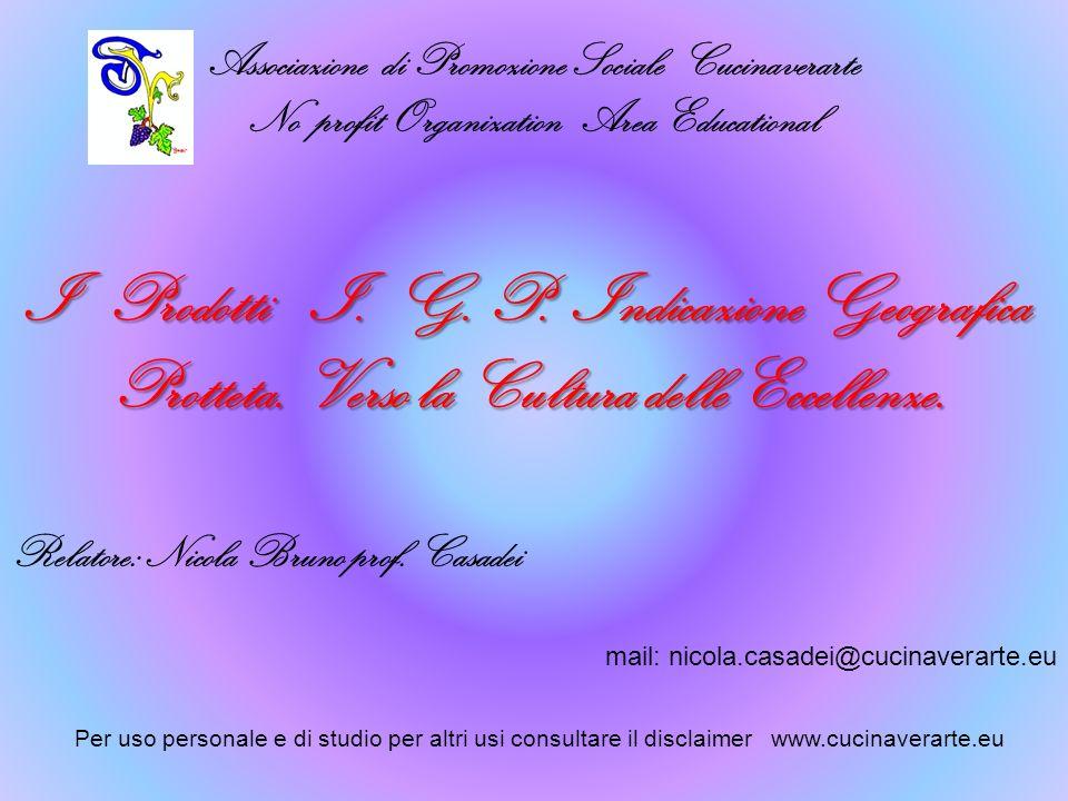 Associazione di Promozione Sociale Cucinaverarte No profit Organization Area Educational Relatore: Nicola Bruno prof. Casadei I Prodotti I. G. P. Indi