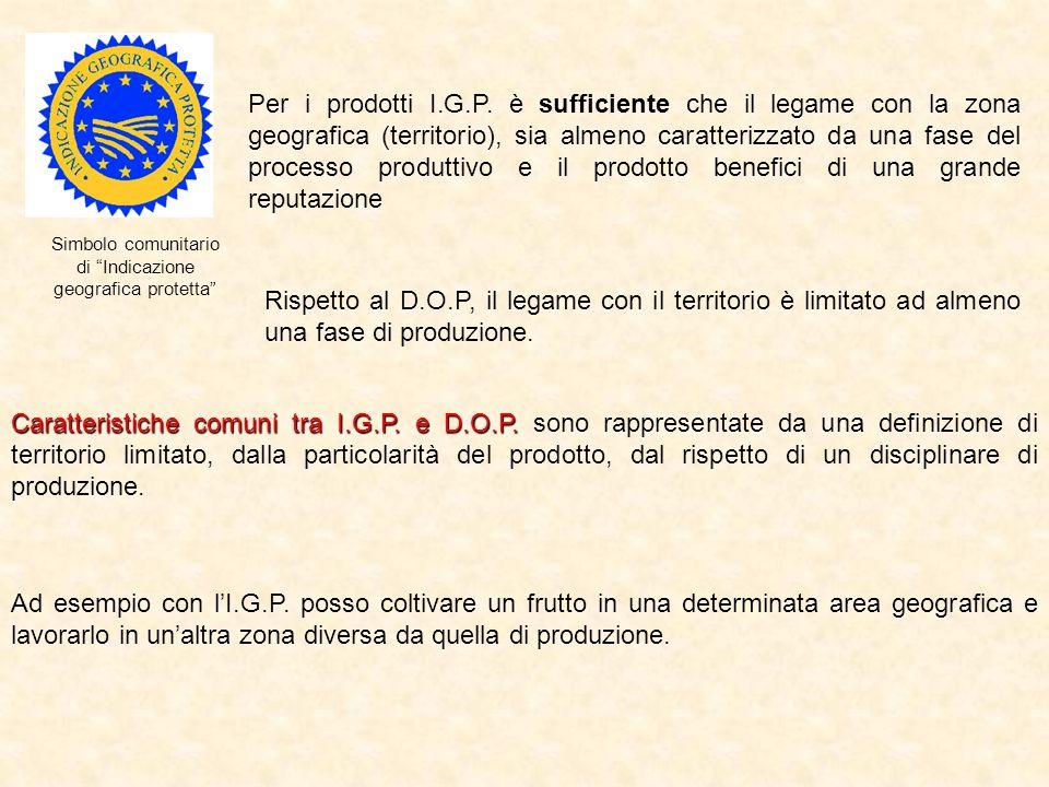 Per i prodotti I.G.P. è sufficiente che il legame con la zona geografica (territorio), sia almeno caratterizzato da una fase del processo produttivo e