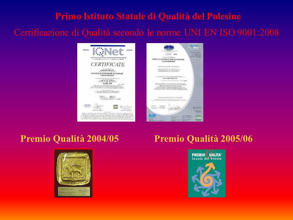 Primo Istituto Statale di Qualità del Polesine Certificazione di Qualità secondo le norme UNI EN ISO 9001:2008 Premio Qualità 2004/05Premio Qualità 20