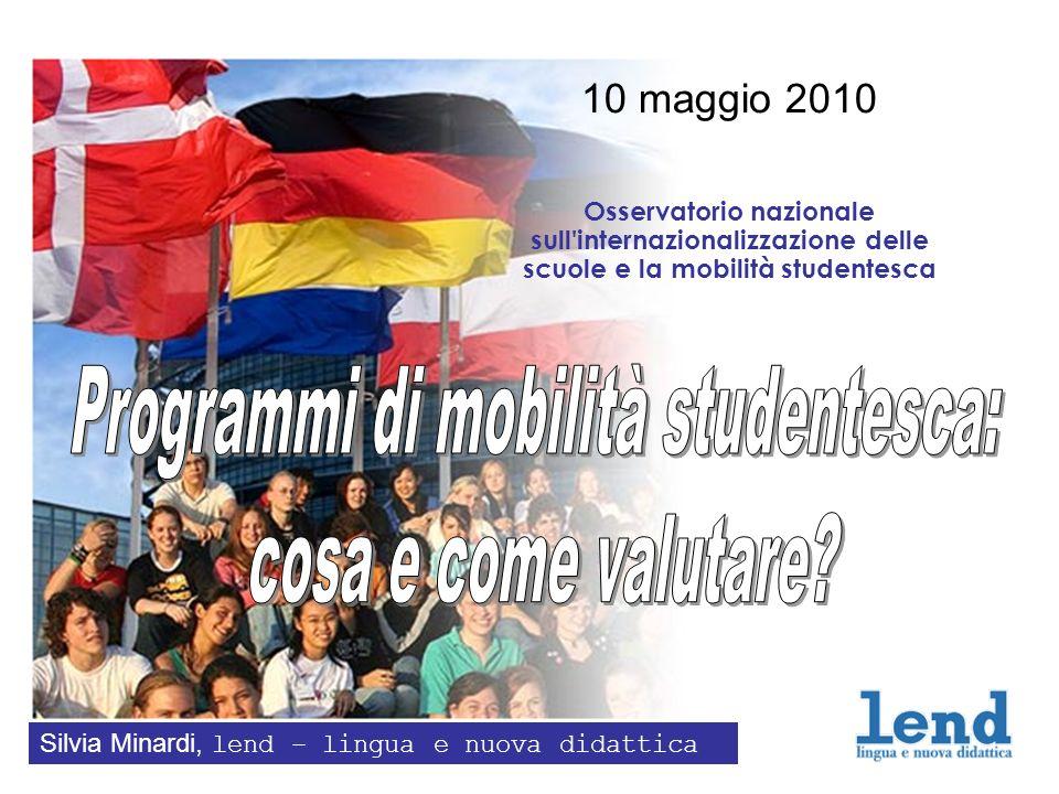 10 maggio 2010 Osservatorio nazionale sull'internazionalizzazione delle scuole e la mobilità studentesca Silvia Minardi, lend – lingua e nuova didatti