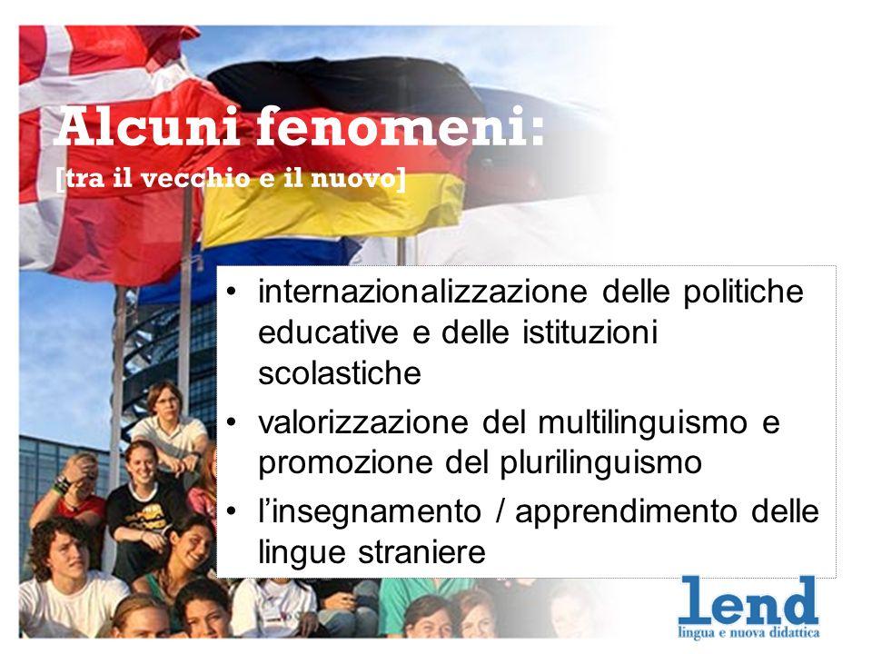 Alcuni fenomeni: [tra il vecchio e il nuovo] internazionalizzazione delle politiche educative e delle istituzioni scolastiche valorizzazione del multilinguismo e promozione del plurilinguismo linsegnamento / apprendimento delle lingue straniere