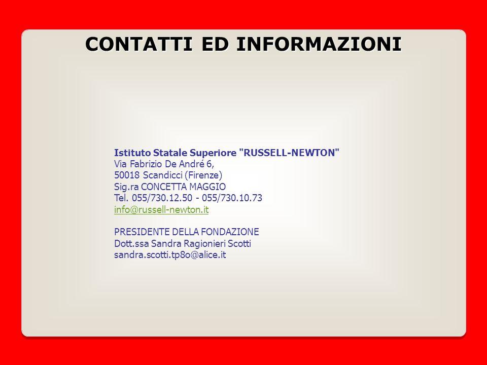 CONTATTI ED INFORMAZIONI Istituto Statale Superiore RUSSELL-NEWTON Via Fabrizio De André 6, 50018 Scandicci (Firenze) Sig.ra CONCETTA MAGGIO Tel.