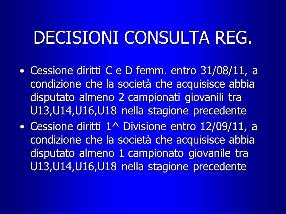 DECISIONI CONSULTA REG. Cessione diritti C e D femm. entro 31/08/11, a condizione che la società che acquisisce abbia disputato almeno 2 campionati gi