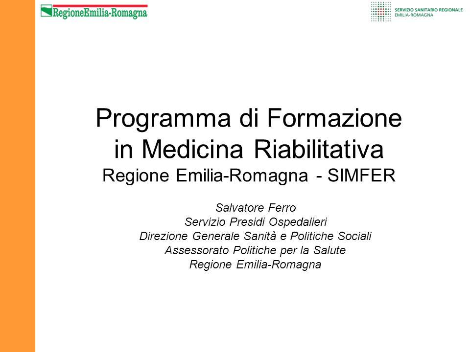 Programma di Formazione in Medicina Riabilitativa Regione Emilia-Romagna - SIMFER Salvatore Ferro Servizio Presidi Ospedalieri Direzione Generale Sani