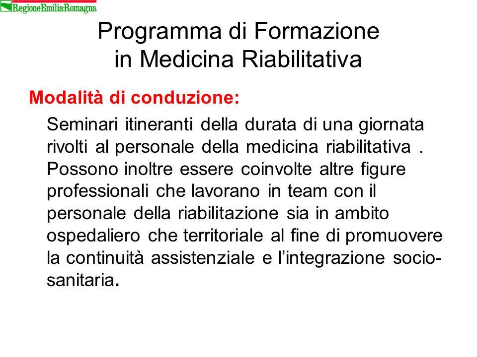 Programma di Formazione in Medicina Riabilitativa Modalità di conduzione: Seminari itineranti della durata di una giornata rivolti al personale della