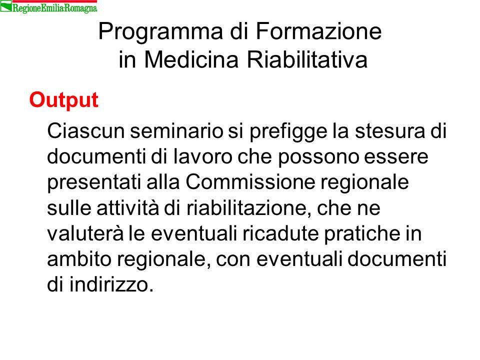 Programma di Formazione in Medicina Riabilitativa Output Ciascun seminario si prefigge la stesura di documenti di lavoro che possono essere presentati
