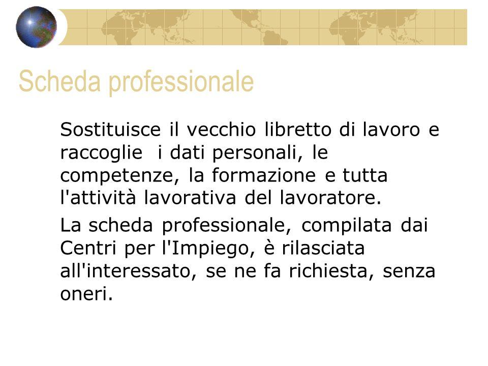 Scheda professionale Sostituisce il vecchio libretto di lavoro e raccoglie i dati personali, le competenze, la formazione e tutta l'attività lavorativ