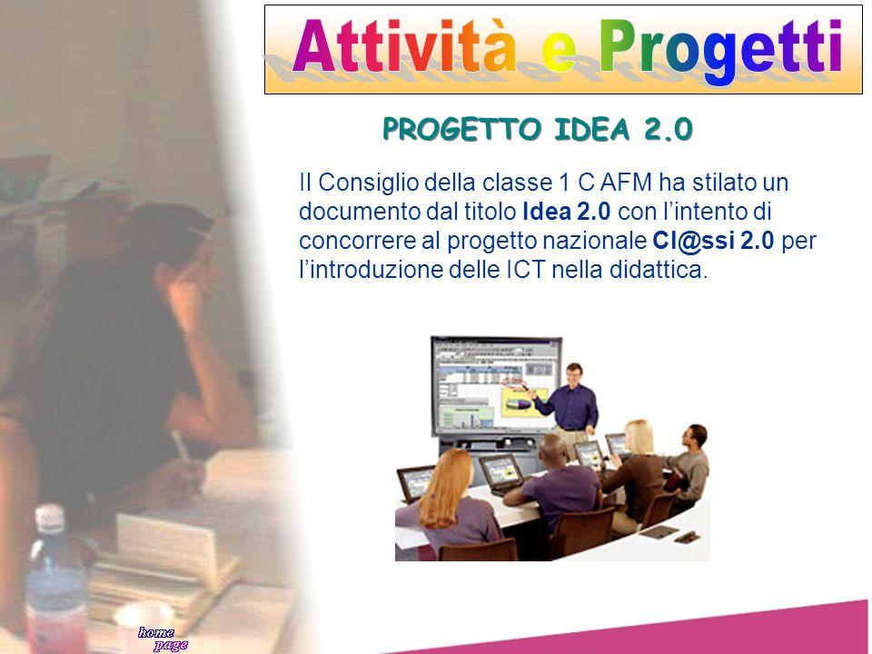 PROGETTO IDEA 2.0 Il Consiglio della classe 1 C AFM ha stilato un documento dal titolo Idea 2.0 con lintento di concorrere al progetto nazionale Cl@ss