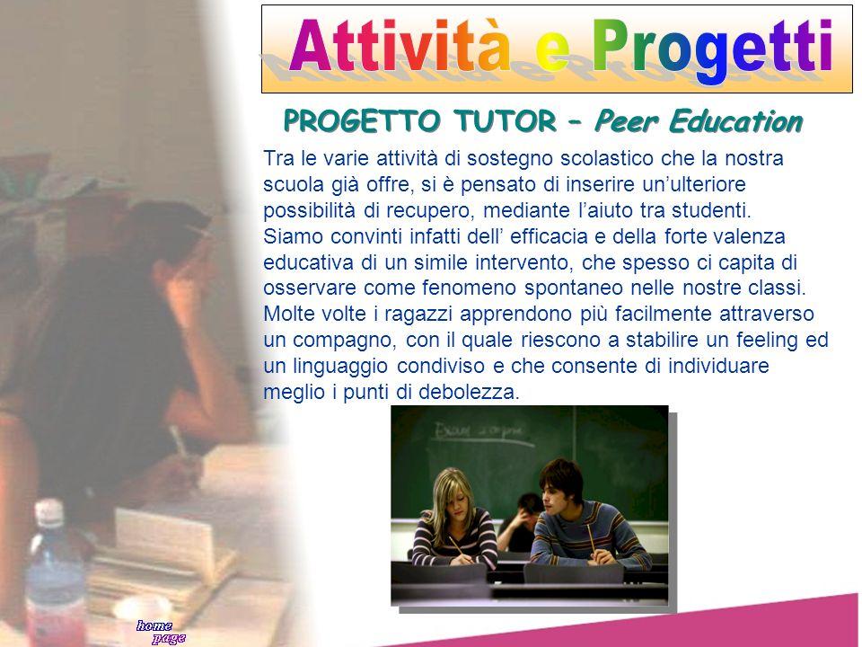 PROGETTO TUTOR – Peer Education Tra le varie attività di sostegno scolastico che la nostra scuola già offre, si è pensato di inserire unulteriore poss
