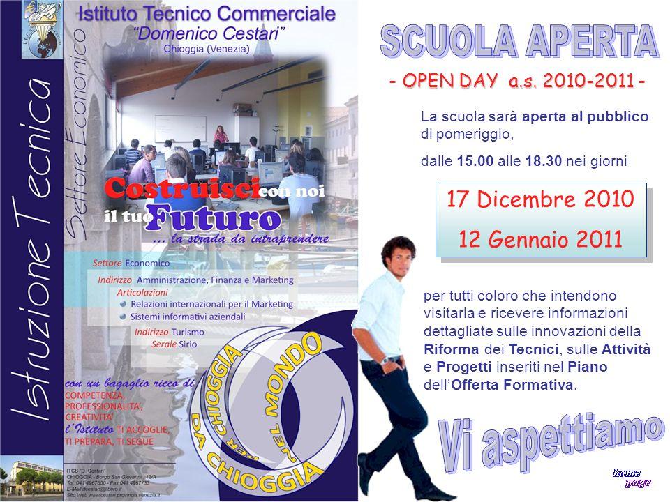 OPEN DAY a.s. 2010-2011 - La scuola sarà aperta al pubblico di pomeriggio, dalle 15.00 alle 18.30 nei giorni 17 Dicembre 2010 12 Gennaio 2011 17 Dicem