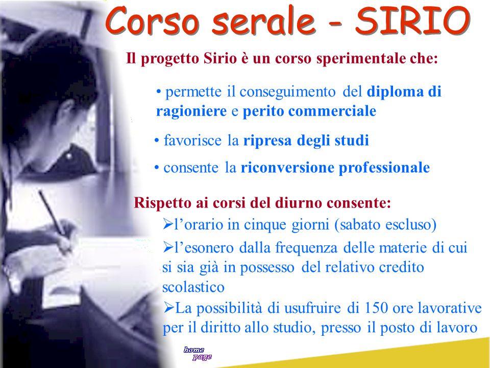 Corso serale - SIRIO Il progetto Sirio è un corso sperimentale che: permette il conseguimento del diploma di ragioniere e perito commerciale favorisce