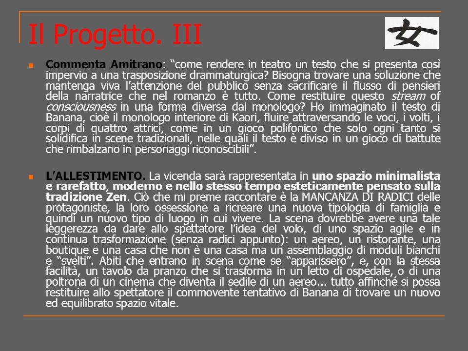 Il Progetto. III Commenta Amitrano: come rendere in teatro un testo che si presenta così impervio a una trasposizione drammaturgica? Bisogna trovare u