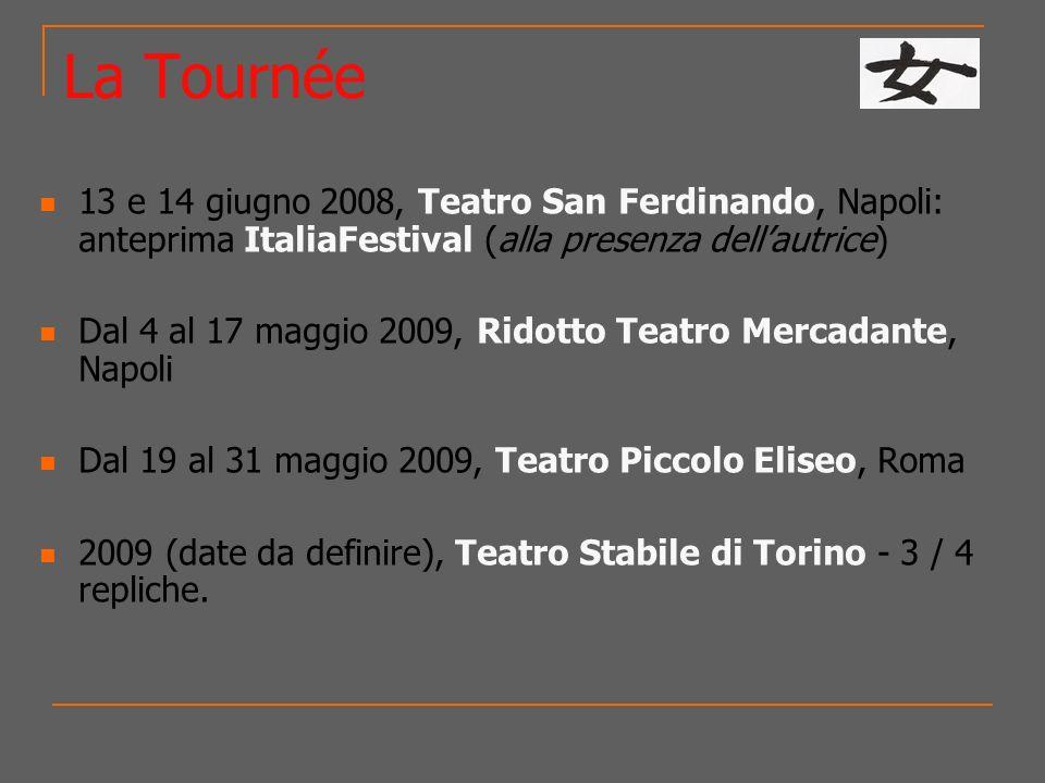 La Tournée 13 e 14 giugno 2008, Teatro San Ferdinando, Napoli: anteprima ItaliaFestival (alla presenza dellautrice) Dal 4 al 17 maggio 2009, Ridotto T