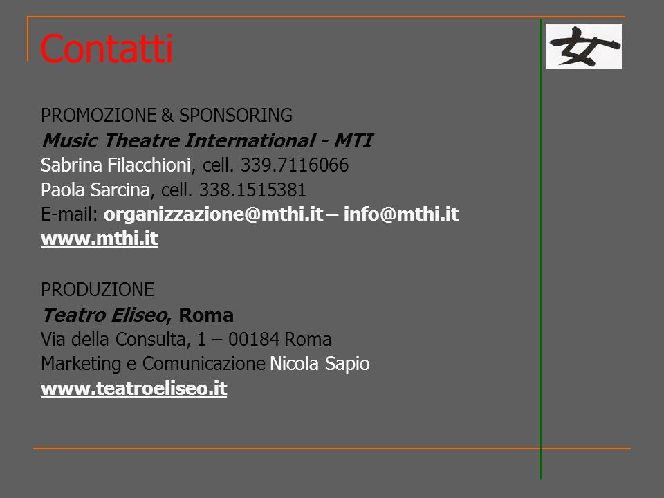 Contatti PROMOZIONE & SPONSORING Music Theatre International - MTI Sabrina Filacchioni, cell. 339.7116066 Paola Sarcina, cell. 338.1515381 E-mail: org