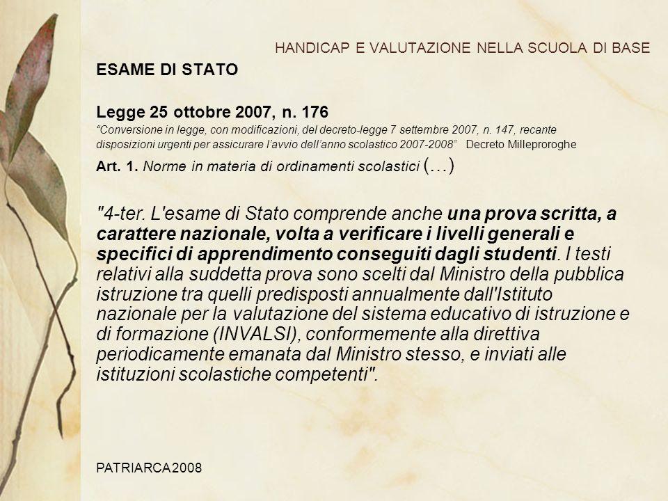 PATRIARCA 2008 HANDICAP E VALUTAZIONE NELLA SCUOLA DI BASE ESAME DI STATO Legge 25 ottobre 2007, n.