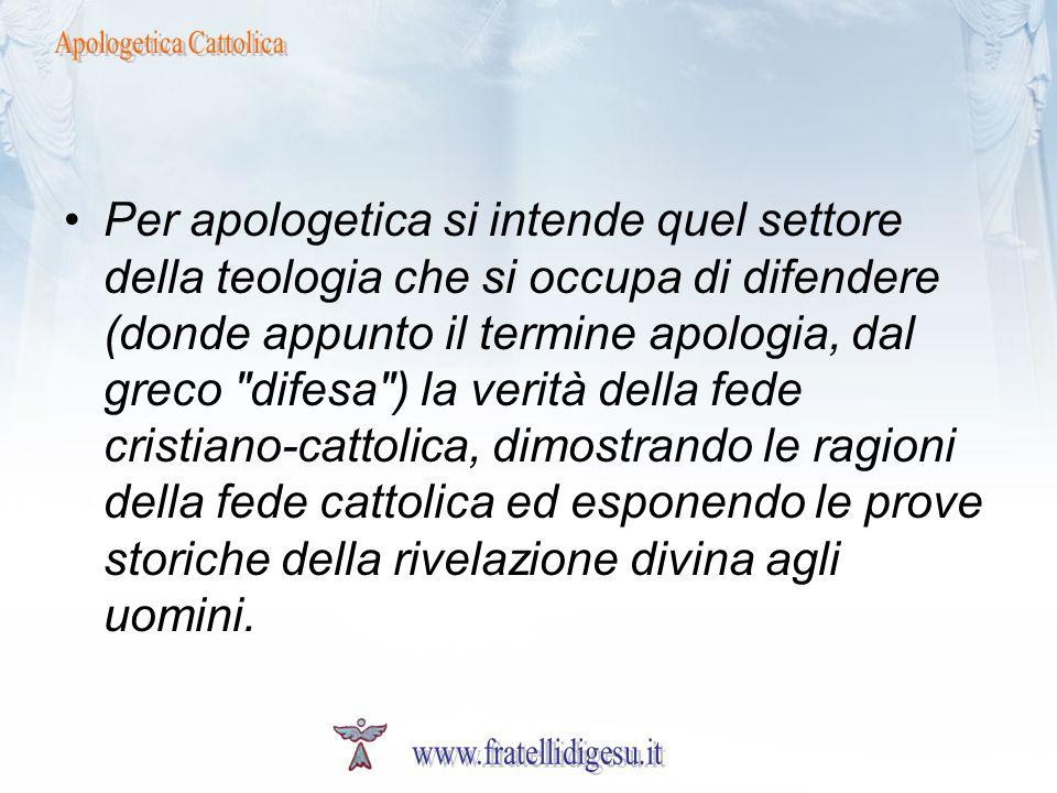 Per apologetica si intende quel settore della teologia che si occupa di difendere (donde appunto il termine apologia, dal greco